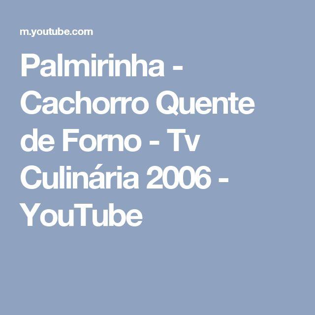 Palmirinha - Cachorro Quente de Forno - Tv Culinária 2006 - YouTube