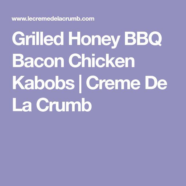 Grilled Honey BBQ Bacon Chicken Kabobs   Creme De La Crumb