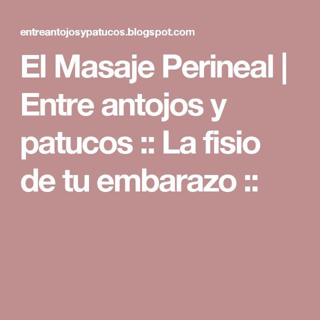 El Masaje Perineal | Entre antojos y patucos :: La fisio de tu embarazo ::