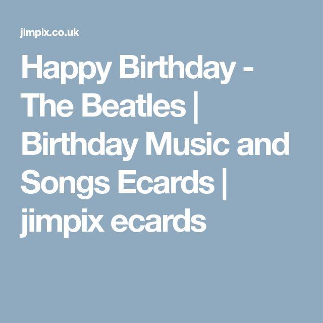 Happy Birthday - The Beatles | Birthday Music and Songs Ecards | jimpix ecards