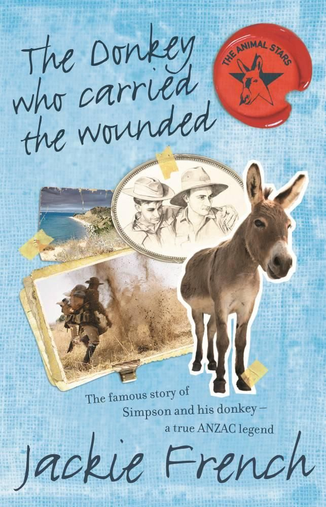The Donkey Who Carried the Wounded : The Famous Story of Simpson and His Donkey - a True Anzac Legend - Jackie French