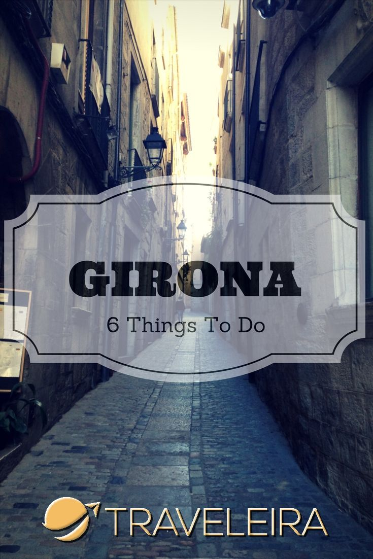 Just a little of the amazing things you can so in a city like Girona.