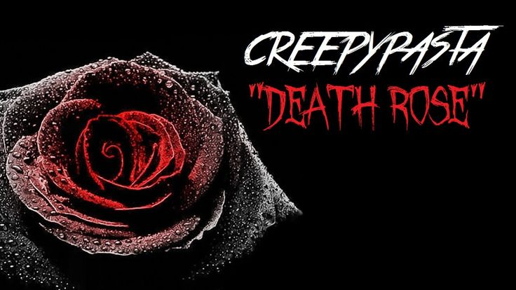 "Creepypasta : ""Death Rose"" ~ (A BumpInTheNight Original) https://www.youtube.com/watch?v=mL5IS4txGYc"