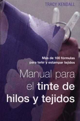 Manual para el tinte de hilos y tejidos: Más de 100 fórmulas para teñir y estampar tejidos de Tracy Kendall http://www.amazon.es/dp/8495376652/ref=cm_sw_r_pi_dp_tAF0ub1CXSHJD