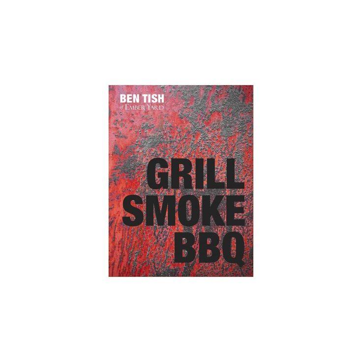 Grill Smoke Bbq (Hardcover) (Ben Tish)