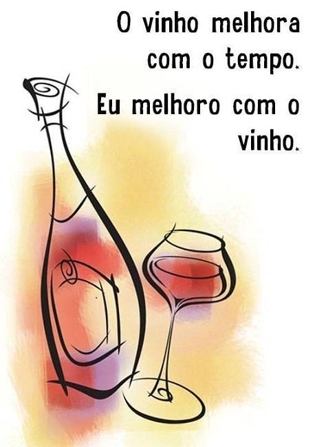 o vinho melhora com o tempo. eu melhoro com o vinho.