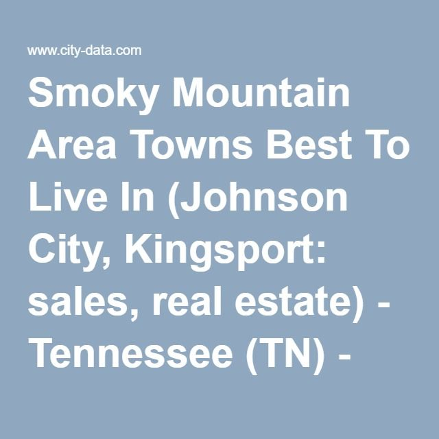 Smoky Mountain Area Towns Best To Live In (Johnson City, Kingsport: sales, real estate) - Tennessee (TN) - City-Data Forum