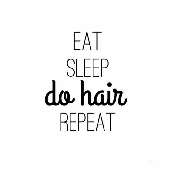 EAT, SLEEP, do Hair, REPEAT