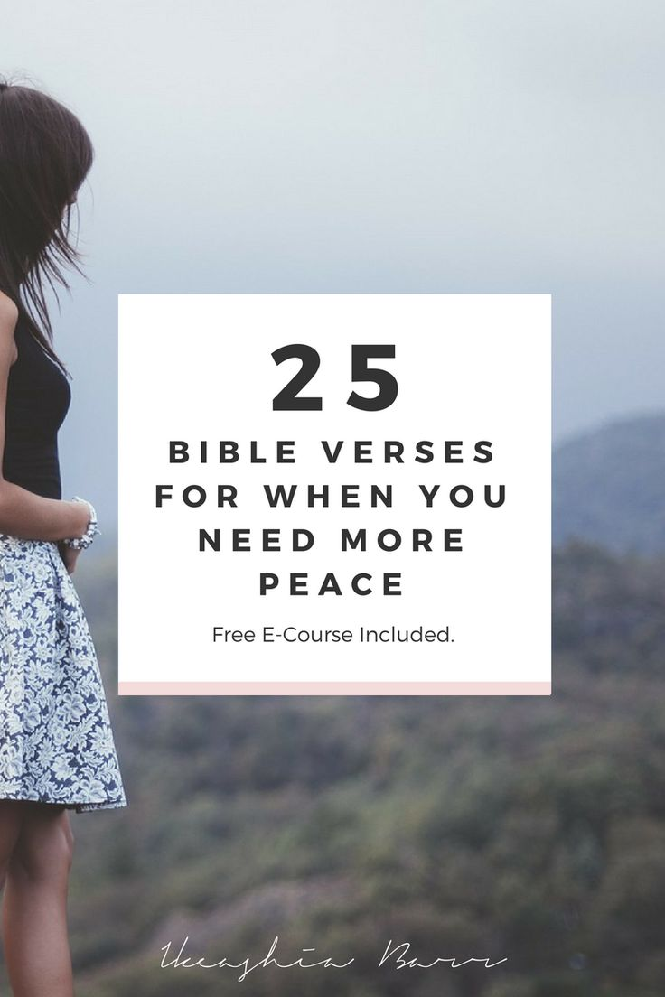 Bible Verses About Peace: 25 Bible Verses That Will Give You Peace. In this blog post I will be sharing what I do as a Christian when I need more peace. I will also be sharing 25 bible scriptures/verses you can utilize for your life for when you need more peace. Click the image to read the full post and get your free e-course >>