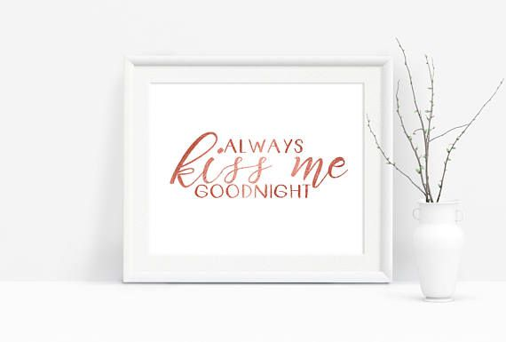 """""""Always kiss me goodnight."""" Printable rose gold typography.  A lovely touch for any bedroom wall art.  Downloads available in several sizes to suit any space.  #bedroomdecor #rosegold #wallart"""