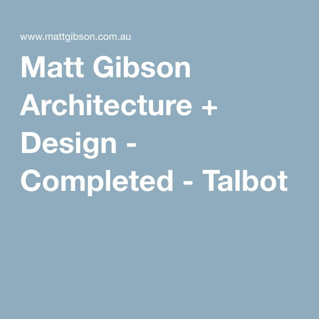 Matt Gibson Architecture + Design - Completed - Talbot