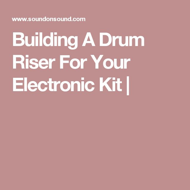 Building A Drum Riser For Your Electronic Kit |