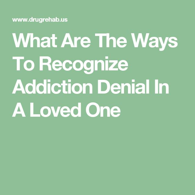 What Are The Ways To Recognize Addiction Denial In A Loved One