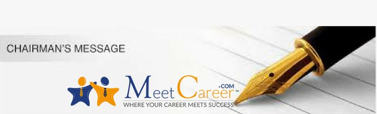 """The Chairman message makes it clear that MeetCareer is focused on the philosophy """"where career meets success.""""  We are making efforts to find the best possible ways to help the students take best suitable decisions regarding their career. You will find in the message that MeetCareer is basically aimed at providing the best career opportunities to the talented young minds."""
