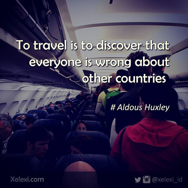 To travel is to discover that everyone is wrong about other countries (Aldous…
