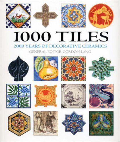 1000 Tiles: Two Thousand Years of Decorative Ceramics: Amazon.co.uk: Gordon…
