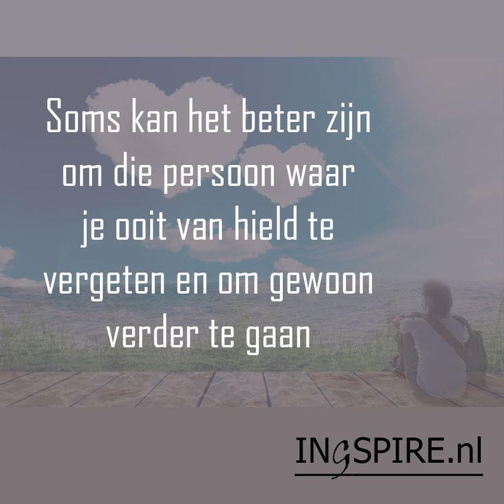 Spreuk - Soms kan het beter zijn om die persoon waar je ooit van hield te vergeten en om gewoon verder te gaan - Ingspire