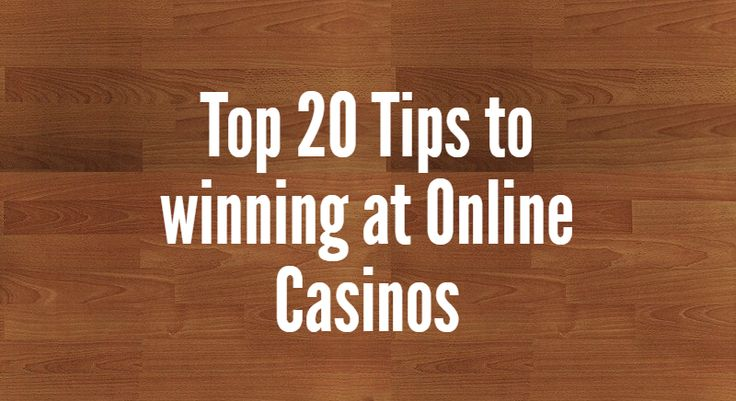 Top 20 Tips to winning at Online Casinos