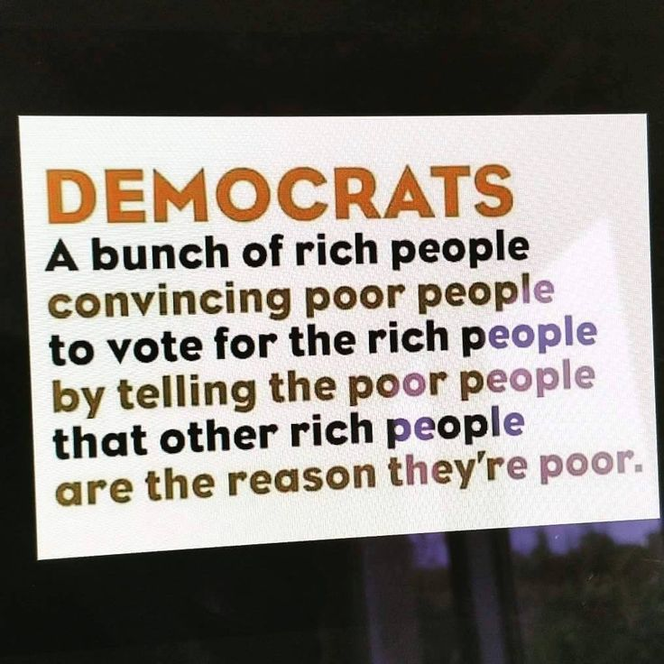 This applies to Democrats and Republicans. That's why people need to look beyond the stupid two party system. They are NOT your only choices.