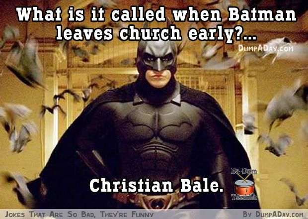 What is it called when Batman leaves church early? ...  Christian Bale