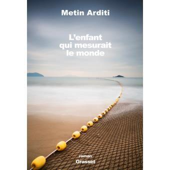 Metin ARDITI - L'enfant qui mesurait le monde (Grasset)