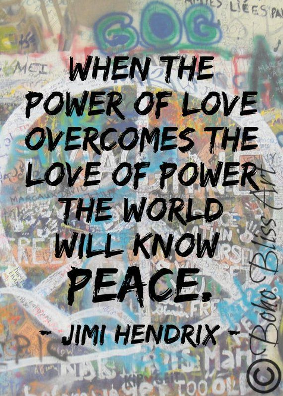 Jimi Hendrix Quote When The Power Of Love Overcomes The Love Etsy Jimi Hendrix Quotes Peace Quotes Humanity Quotes