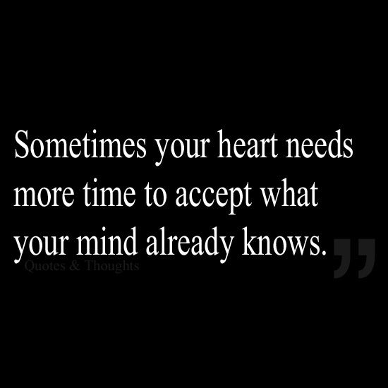 Sometimes your heart needs more time to accept what your mind already knows. (Let It Go, Forgive, Moving Forward by PERUGINA)