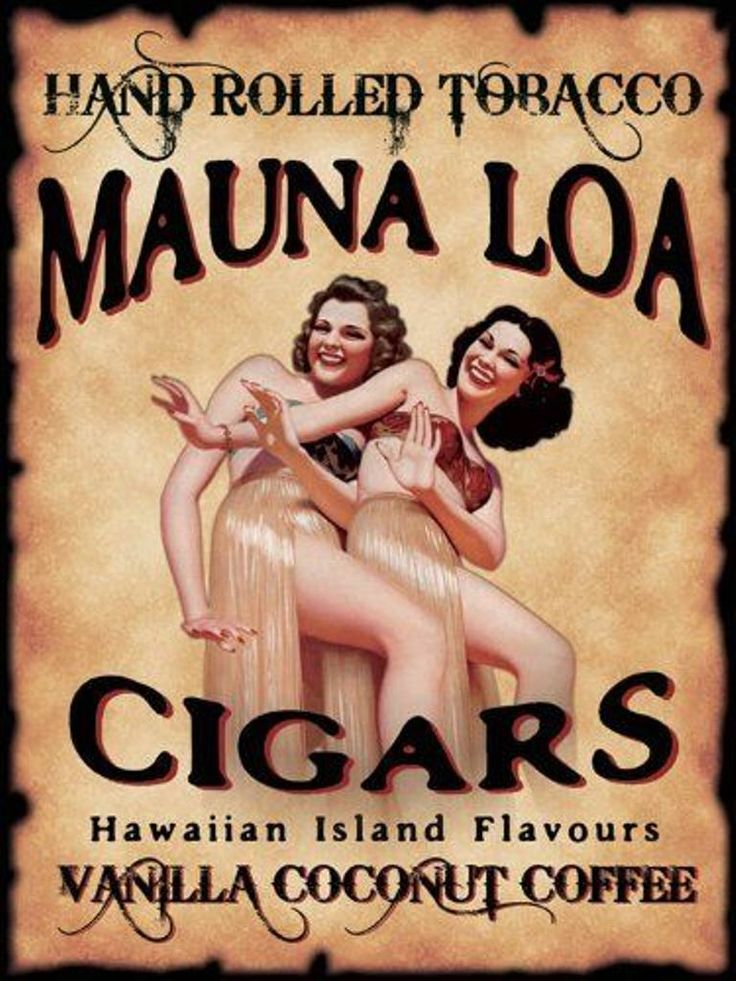 """Label for Mauna Loa Cigars. - Hand rolled tobacco. - Happiness? A good cigar, a good meal, a good woman; more happiness? a good cigar, and two women. - Board """"Art-Seductive Women of Cigars Labels"""". -"""