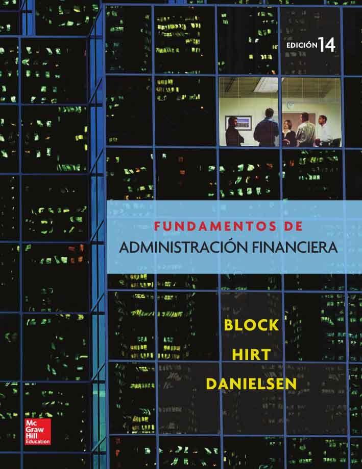 FUNDAMENTOS DE ADMINISTRACIÓN FINACIERA 14ED Autores: Bartley R. Danielsen, Geoffrey A. Hirt y Stanley B. Block  Editorial: McGraw-Hill Edición: 14 ISBN: 9786071509277 ISBN ebook: 9781456239008 Páginas: 650 Área: Economia y Empresa Sección: Economía