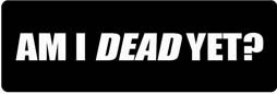 AM I DEAD YET? Motorcycle Helmet Sticker - www.ironhorsehelmets.com