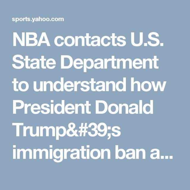 NBA contacts U.S. State Department to understand how President Donald Trump's immigration ban affects players
