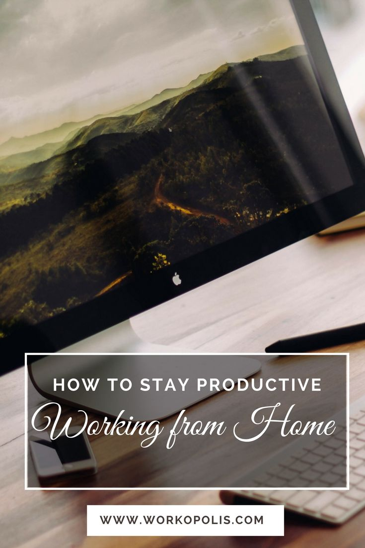 Here are the best ways to stay productive while you work from home