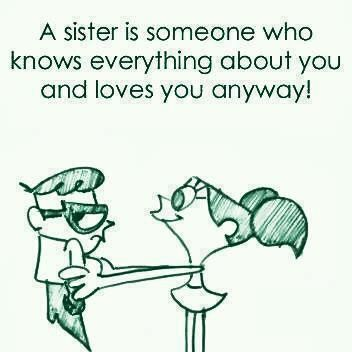A Sister is someone who knows everything about you and loves you anyway!
