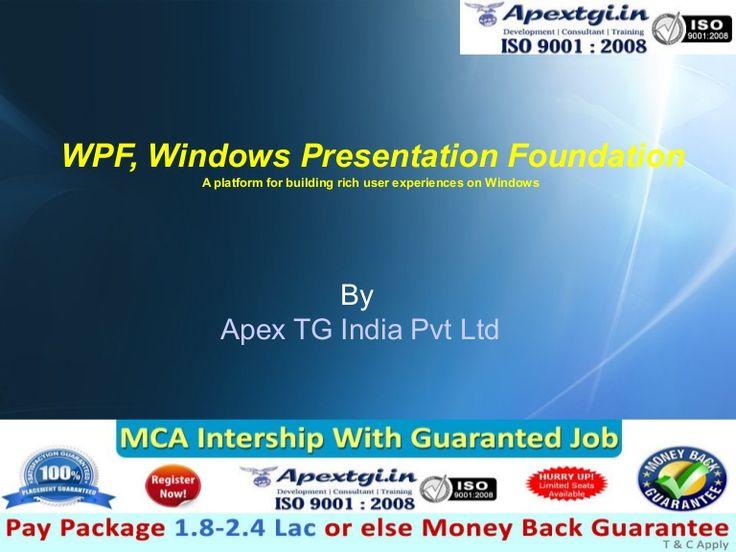 Windows Presentation Foundation - WPF Tutorial 2http://www.slideshare.net/apextgi/windows-presentation-foudation-wpf-day-2