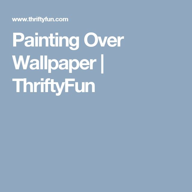 Painting Over Wallpaper | ThriftyFun