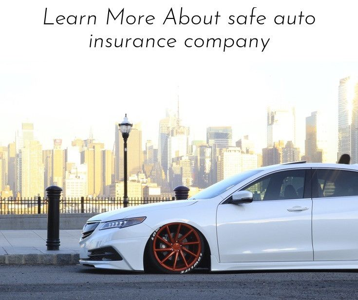 Learn About Learn More About Safe Auto Insurance Company Please