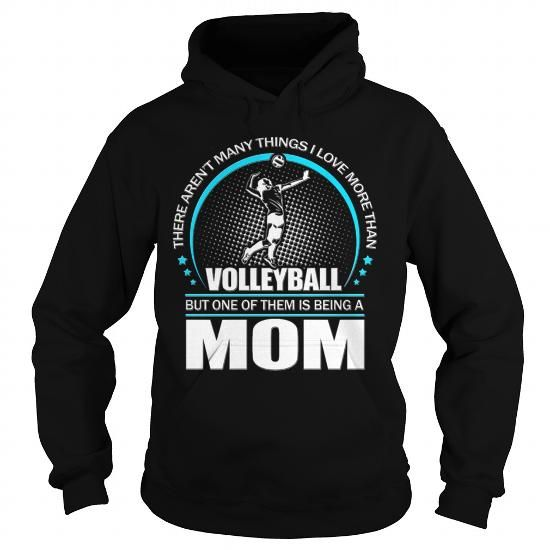 Awesome Tee  There aren't many things I love more than Volleyball but one of them is being a Mom T-Shirt T-Shirts