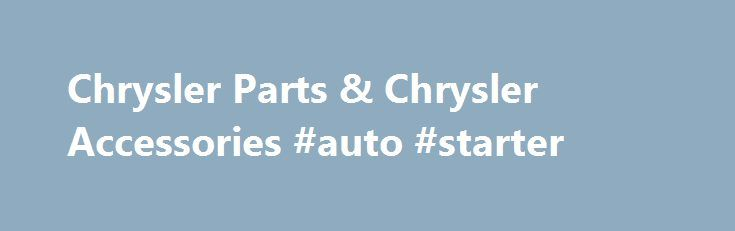 Chrysler Parts & Chrysler Accessories #auto #starter http://autos.remmont.com/chrysler-parts-chrysler-accessories-auto-starter/  #chrysler auto parts # About Chrysler Parts and Accessories Date Published : July 30, 2014 Chrysler Cares Chrysler -what's so special about this name? For starters, Chrysler is one third... Read more >The post Chrysler Parts & Chrysler Accessories #auto #starter appeared first on Auto.