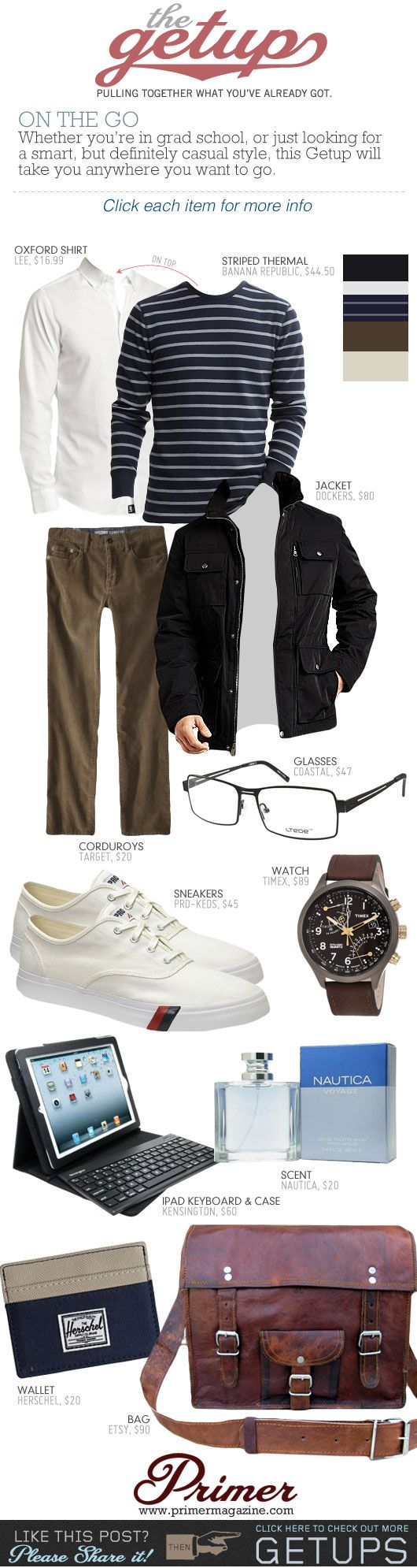 The Getup: On The Go Whether you're in grad school, or just looking for a smart, but definitely casual style, this Getup will take you anywhere you want to go