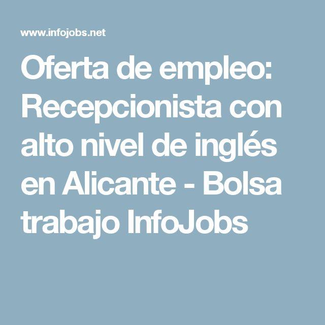 Oferta de empleo: Recepcionista con alto nivel de inglés en Alicante - Bolsa trabajo InfoJobs