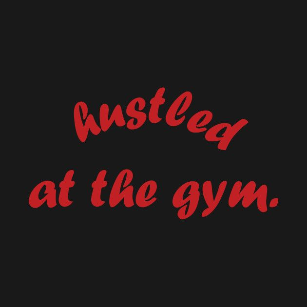 Check out this awesome 'Hustled+At+The+Gym' design on @TeePublic!  #workoutmotivation #workoutmotivational #workoutmotivations #workoutmotivationquotes #workouts #fitness #weightloss #fitnessjourney #musclegain #fitfam #fatloss #gains #workout #workoutroutine #bulkingseason #bulking #fit #bodytransformation #allenamentofunzionale #gym #allenamento #functionaltraining #personaltrainer #palestra #fitnessmotivation #training #crossfit #bodybuilding #functional #fitnessgirlsnvkz