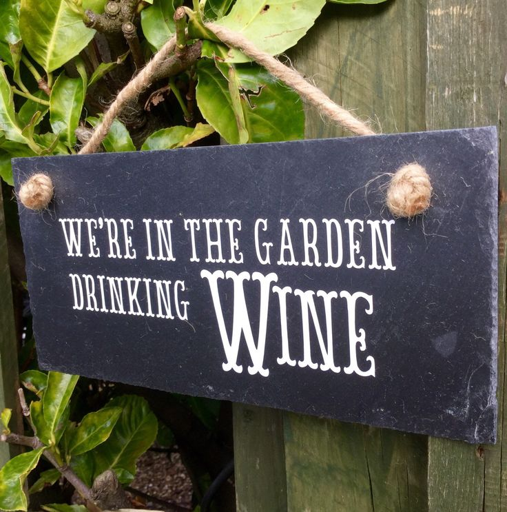 A personal favourite from my Etsy shop https://www.etsy.com/uk/listing/286871967/wine-quotehandcut-slate-signgarden-sign