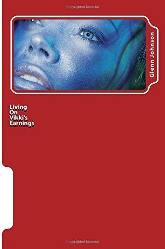 Living On Vikki's Earnings, http://www.amazon.co.uk/dp/1475255640/ref=cm_sw_r_pi_awdl_lxNCwb1NAW7M4