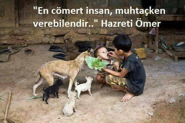 En cömert insan, muhtaçken verebilendir...  - Hz. Ömer