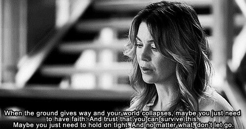 Don't let go... Merideth Grey's quotes.... Grey's anatomy