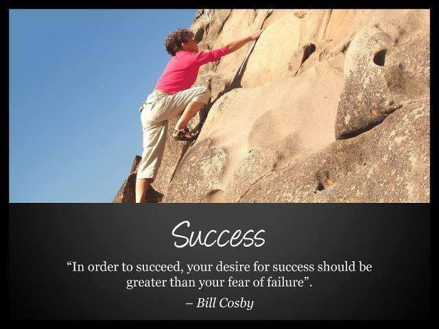 """""""In order to succeed, your desire for #success should be greater than your fear of #failure."""" ~Bill Cosby"""