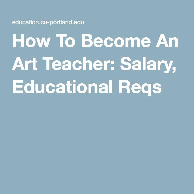 How To Become An Art Teacher: Salary, Educational Reqs