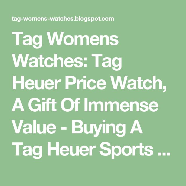 Tag Womens Watches: Tag Heuer Price Watch, A Gift Of Immense Value - Buying A Tag Heuer Sports Watch For A Loved On