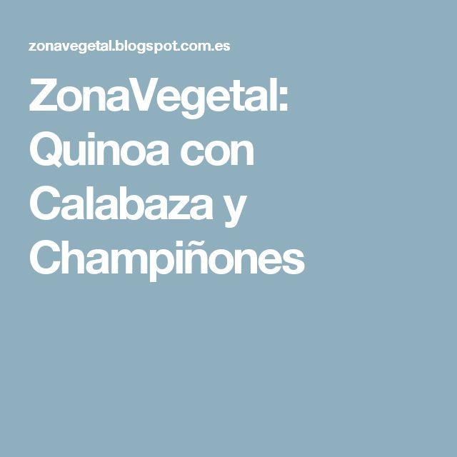 ZonaVegetal: Quinoa con Calabaza y Champiñones
