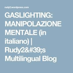 GASLIGHTING: MANIPOLAZIONE MENTALE (in italiano) | Rudy2's Multilingual Blog
